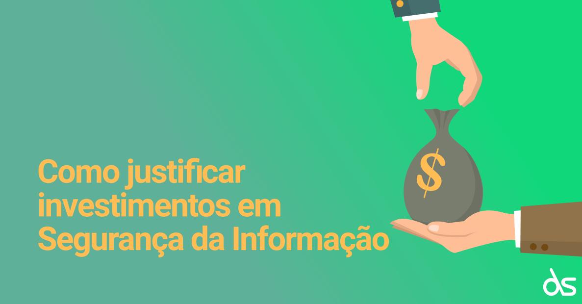 Como justificar investimento em segurança da informação